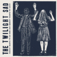 The_Twilight_Sad_-_Nobody_Wants_to_Be_Here_and_Nobody_Wants_to_Leave200