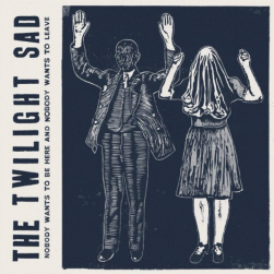 The_Twilight_Sad_-_Nobody_Wants_to_Be_Here_and_Nobody_Wants_to_Leave_535_535_c1